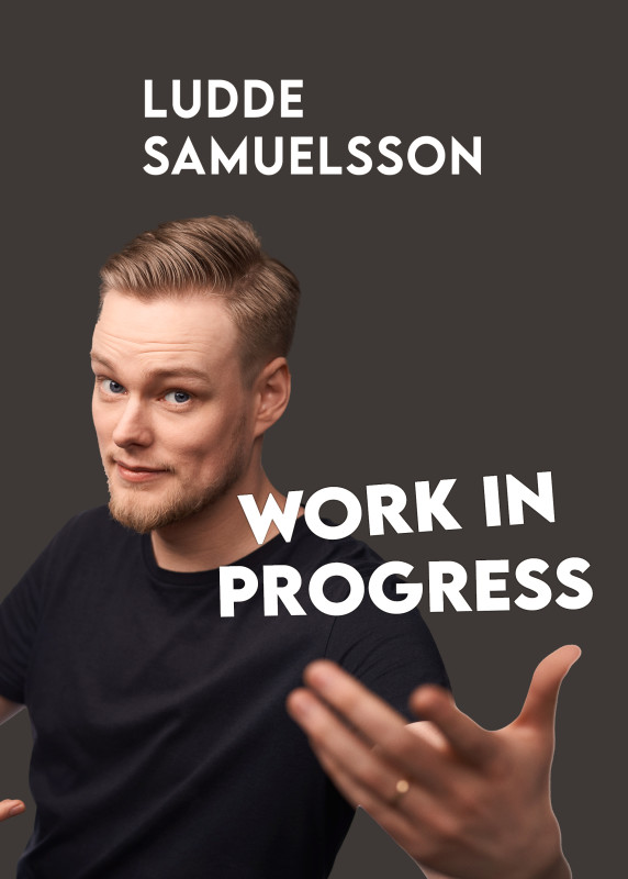 "STAND UP: LUDDE SAMUELSSON ""WORK IN PROGRESS"""